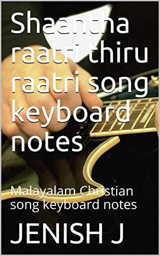 Shaantha raatri thiru raatri song keyboard notes: Malayalam Christian song keyboard notes (English Edition)