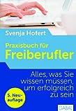 Praxisbuch für Freiberufler: Alles. was Sie wissen müssen. um erfolgreich zu sein von Hofert. Svenja (2012) Gebundene Ausgabe