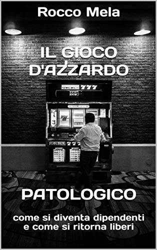 Il gioco d'azzardo patologico: come si diventa dipendenti e come si ritorna liberi