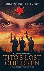 Tito's Lost Children. A Tale of the Yugoslav Wars (1-3) by Andrew Anzur Clement