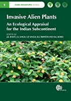 Invasive Alien Plants: An Ecological Appraisal for the Indian Subcontinent (CABI Invasive Species)