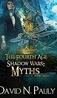 Myths (The Fourth Age: Shadow Wars Book 3)