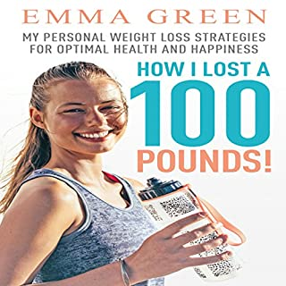 How I Lost a 100 Pounds!: My Personal Weight Loss Strategies for Optimal Health and Happiness audiobook cover art