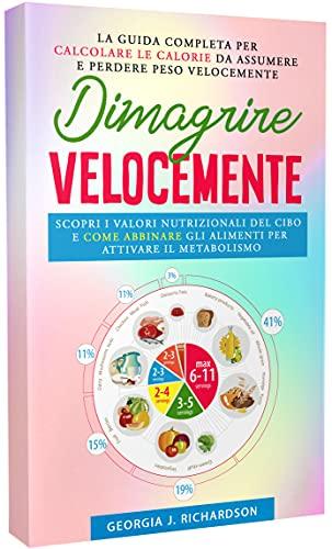 DIMAGRIRE VELOCEMENTE: Scopri i valori nutrizionali del cibo e come abbinare gli alimenti per attivare il metabolismo. La guida completa per calcolare ... da assumere e perdere peso velocemente