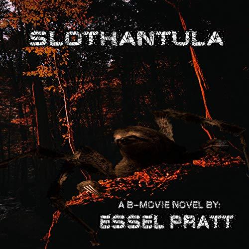 Slothantula: Genetic Engineering Gone Wrong Audiobook By Essel Pratt cover art
