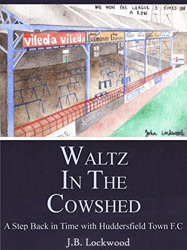 Waltz in the Cowshed: a Step Back in Time with Huddersfield Town)