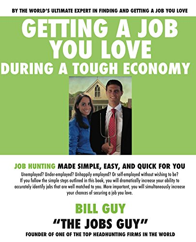 Getting a Job You LOVE During a Tough Economy: Job Hunting made simple, easy, and quick for you (English Edition)