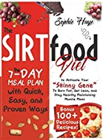 """The Sirtfood Diet: The 7-day Meal Plan with Quick, Easy, and Proven Ways to Activate Your """"Skinny Gene"""" To Burn Fat, Get Lean, and Stay Healthy Maintaining Muscle Mass- Bonus 100+ Delicious Recipes!"""