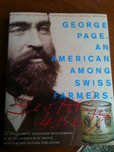 George Page - an American among Swiss farmers: The Anglo-Swiss Condensed Milch Company up to its merger with Nestlé