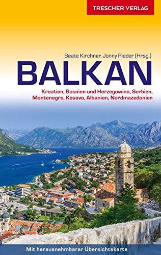 Reiseführer Balkan: Kroatien, Bosnien und Herzegowina, Serbien, Montenegro, Kosovo, Albanien, Nordmazedonien - - - Mit herausnehmbarer Übersichtskarte 1 : 1.350.000 (Trescher-Reiseführer)