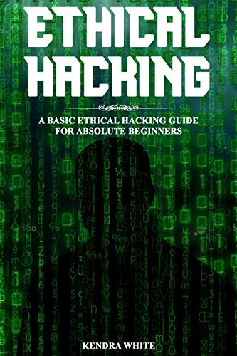 Ethical Hacking: A Basic Ethical Hacking Guide For Absolute Beginners Front Cover