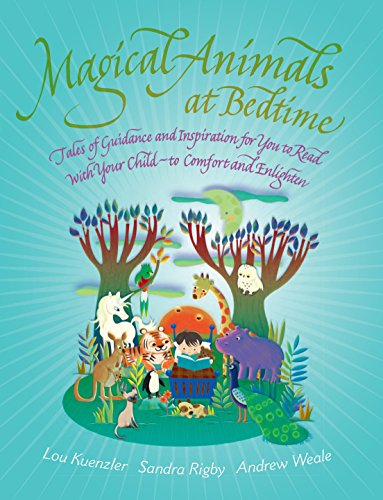 Magical Animals at Bedtime: Tales of Guidance and Inspiration for You to Read with Your Child - to Comfort and Enlighten