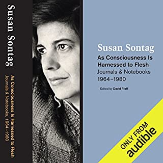 As Consciousness Is Harnessed to Flesh     Journals and Notebooks, 1964-1980              By:                                                                                                                                 Susan Sontag                               Narrated by:                                                                                                                                 Jennifer Van Dyck                      Length: 13 hrs and 53 mins     17 ratings     Overall 4.2