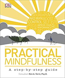 Practical Mindfulness: A step-by-step guide by [DK, Psy.D Ken A. Verni]