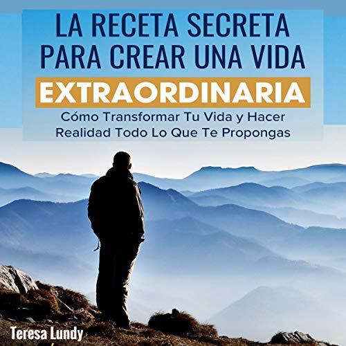 La Receta Secreta Para Crear Una Vida Extraordinaria. [The Secret Recipe To Create An Extraordinary Life.] audiobook cover art