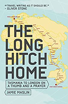 Travel: The Long Hitch Home: Tasmania to London on a Thumb and a Prayer by [Jamie Maslin]