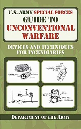U.S. Army Special Forces Guide to Unconventional Warfare: Devices and Techniques for Incendiaries by [Department of The Army]