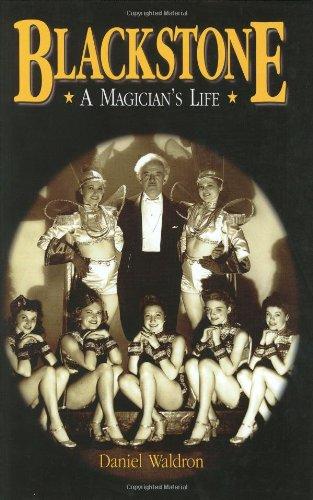 Blackstone, a Magician's Life: The World and Magic Show of Harry Blackstone, 1885-1965