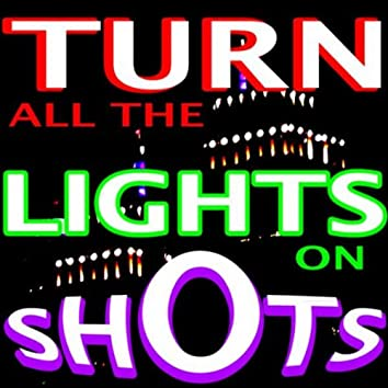 Turn All the Lights On Shots