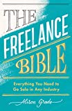 The Freelance Bible: Everything You Need to Go Solo in Any Industry - Alison Grade