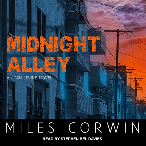 Midnight Alley     Ash Levine Thriller Series, Book 2              By:                                                                                                                                 Miles Corwin                               Narrated by:                                                                                                                                 Stephen Bel Davies                      Length: 9 hrs and 25 mins     1 rating     Overall 3.0
