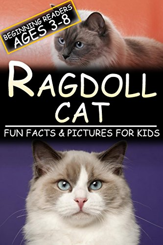 Ragdoll: Fun Facts & Pictures For Kids, Beginning Readers Ages 3-8 (English Edition)