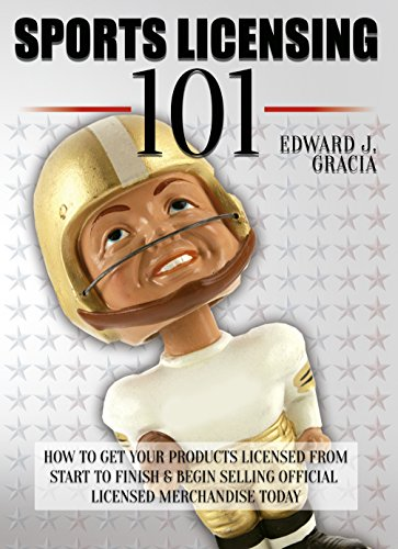 Sports Licensing 101: How to Get Your Product Licensed From Start to Finish & Begin Selling Officially Licensed Merchandise Today! (Sports Merchandise, ... Intellectual Property) (English Edition)