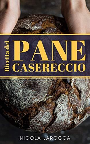 Pane casereccio con Poolish a lievitazione naturale: Come fare il pane in casa (Ricette della tradizione italiana)