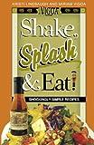 Shake, Splash & Eat!: Shockingly Simple Recipes