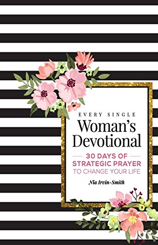 Every Single Womans Devotional: 30 Days of Strategic Prayer to Change Your Life