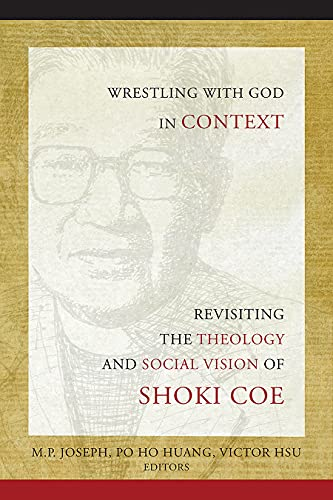 Wrestling with God in Context: Revisiting the Theology and Social Vision of Shoki Coe