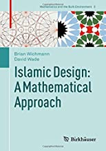 Islamic Design: A Mathematical Approach (Mathematics and the Built Environment)