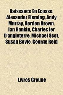 Naissance En Ecosse: Alexander Fleming, Andy Murray, Gordon Brown, Ian Rankin, Charles Ier D'Angleterre, Michael Scot, Sus...
