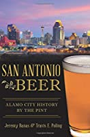San Antonio Beer: Alamo City History by the Pint (American Palate)