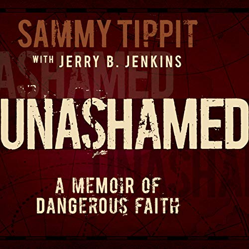 Unashamed     A Memoir of Dangerous Faith              By:                                                                                                                                 Sammy Tippit,                                                                                        Jerry Jenkins                               Narrated by:                                                                                                                                 Sammy Tippit                      Length: 11 hrs     2 ratings     Overall 5.0