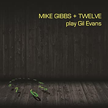 Mike Gibbs + Twelve Play Gil Evans