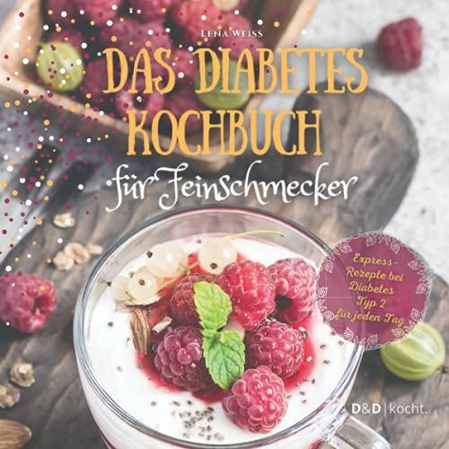 Das Diabetes Kochbuch für Feinschmecker: Mit leckeren Gerichten genussvoll zu optimalen Blutzuckerwerten und einem gesünderen Leben. Express-Rezepte bei Diabetes Typ 2 für jeden Tag.