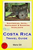 Costa Rica Travel Guide: Sightseeing, Hotel, Restaurant & Shopping Highlights [Idioma Inglés]