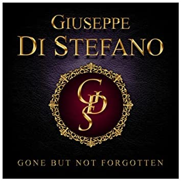 Gone But Not Forgotten - Giuseppe Di Stefano