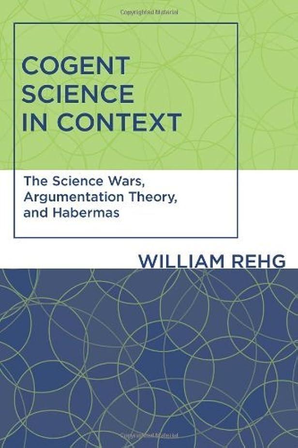 散逸ディスカウント作曲家Cogent Science in Context: The Science Wars, Argumentation Theory, and Habermas (Studies in Contemporary German Social Thought) (English Edition)