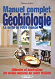 Manuel complet de géobiologie - La santé de votre maison