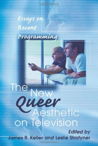 The New Queer Aesthetic on Television: Essays on Recent Programming