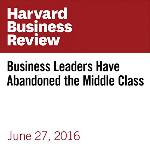 Business Leaders Have Abandoned the Middle Class copertina