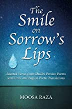 The Smile on Sorrow's Lips: Selected Verses from Ghalib's Persian Poems with Urdu and English Poetic Translations