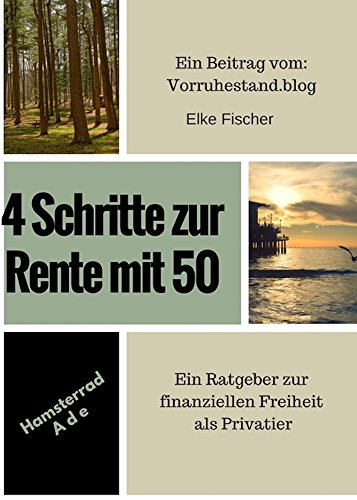 4 Schritte zur Rente mit 50: Ein Ratgeber zur finanziellen Freiheit als Privatier (Hamsterrad Ade 3)