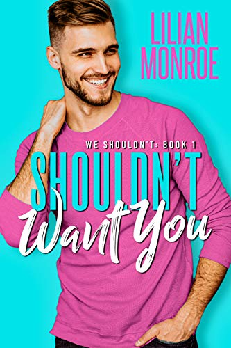 Shouldn't Want You: A Brother's Best Friend Romance (We Shouldn't Book 1)