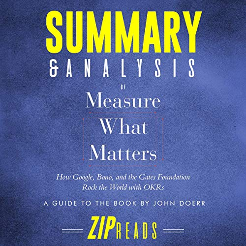 Summary & Analysis of Measure What Matters: How Google, Bono, and the Gates Foundation Rock the World with OKR Titelbild