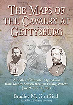 The Maps of the Cavalry at Gettysburg: An Atlas of Mounted Operations from Brandy Station Through Falling Waters, June 9 – July 14, 1863 (Savas Beatie Military Atlas Series) by [Bradley M. Gottfried]