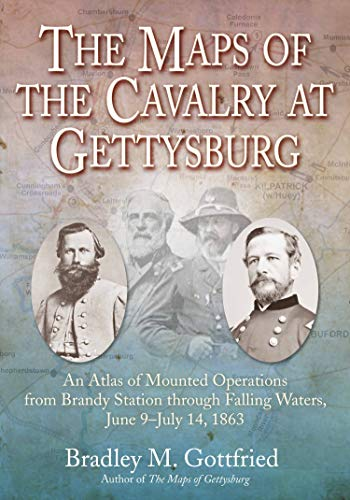 The Maps of the Cavalry at Gettysburg: An Atlas of Mounted Operations from Brandy Station Through Falling Waters, June 9 – July 14, 1863 (Savas Beatie Military Atlas Series)