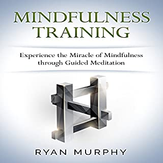 Mindfulness Training     Experience the Miracle of Mindfulness through Guided Meditation              By:                                                                                                                                 Ryan Murphy                               Narrated by:                                                                                                                                 Emily Waters                      Length: 2 hrs and 28 mins     Not rated yet     Overall 0.0
